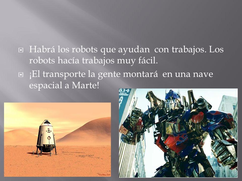  Habrá los robots que ayudan con trabajos. Los robots hacía trabajos muy fácil.