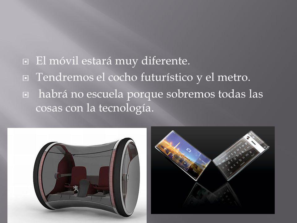  El móvil estará muy diferente.  Tendremos el cocho futurístico y el metro.
