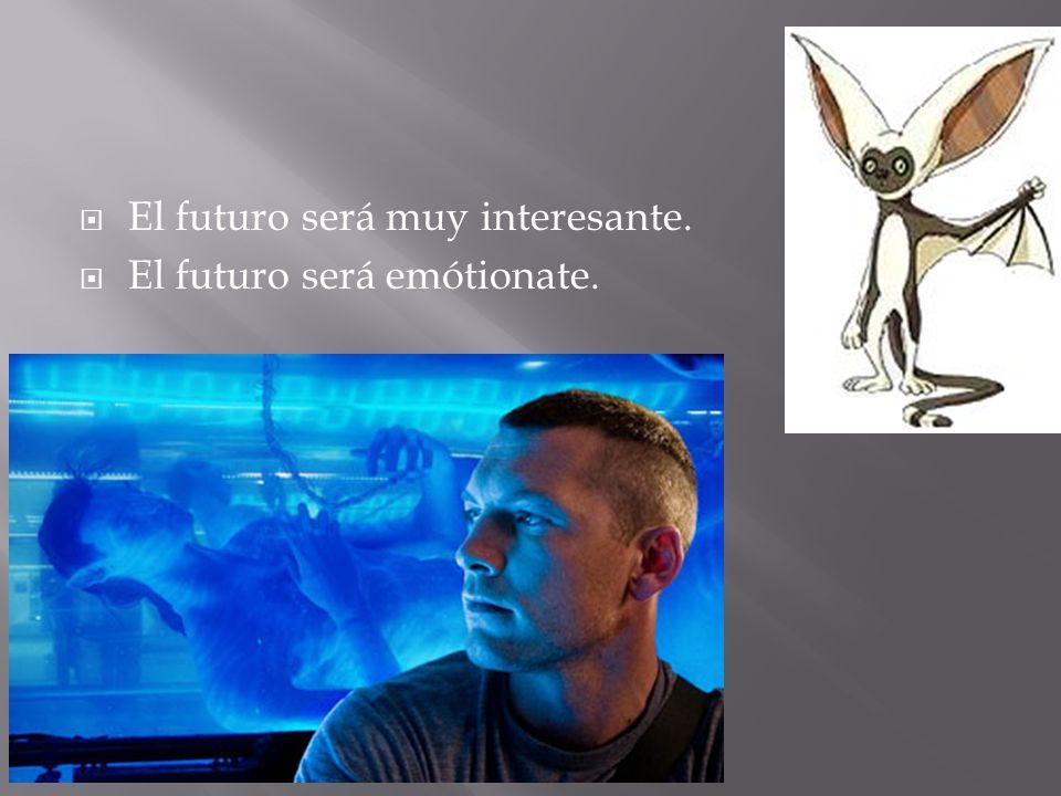  El futuro será muy interesante.  El futuro será emótionate.