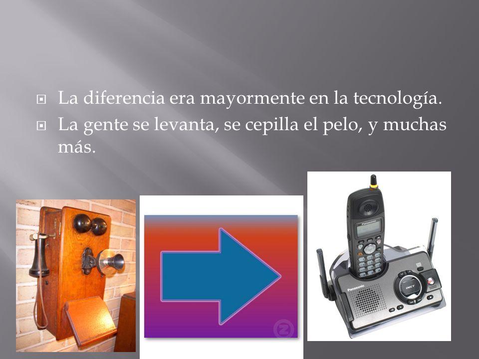  La diferencia era mayormente en la tecnología.