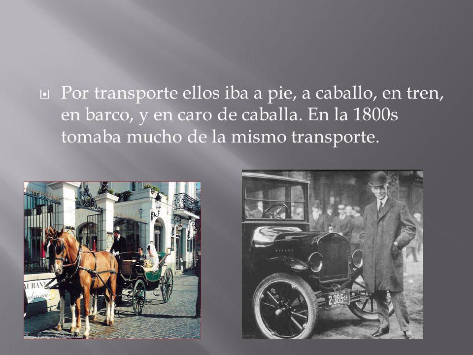  Por transporte ellos iba a pie, a caballo, en tren, en barco, y en caro de caballa.