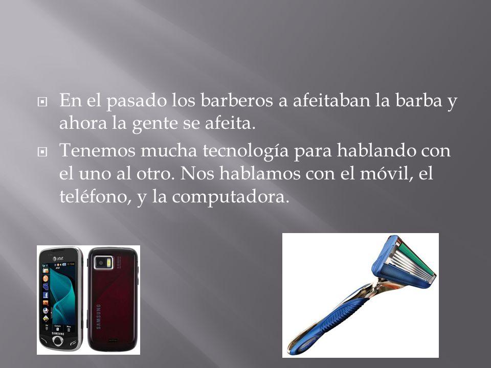 En el pasado los barberos a afeitaban la barba y ahora la gente se afeita.