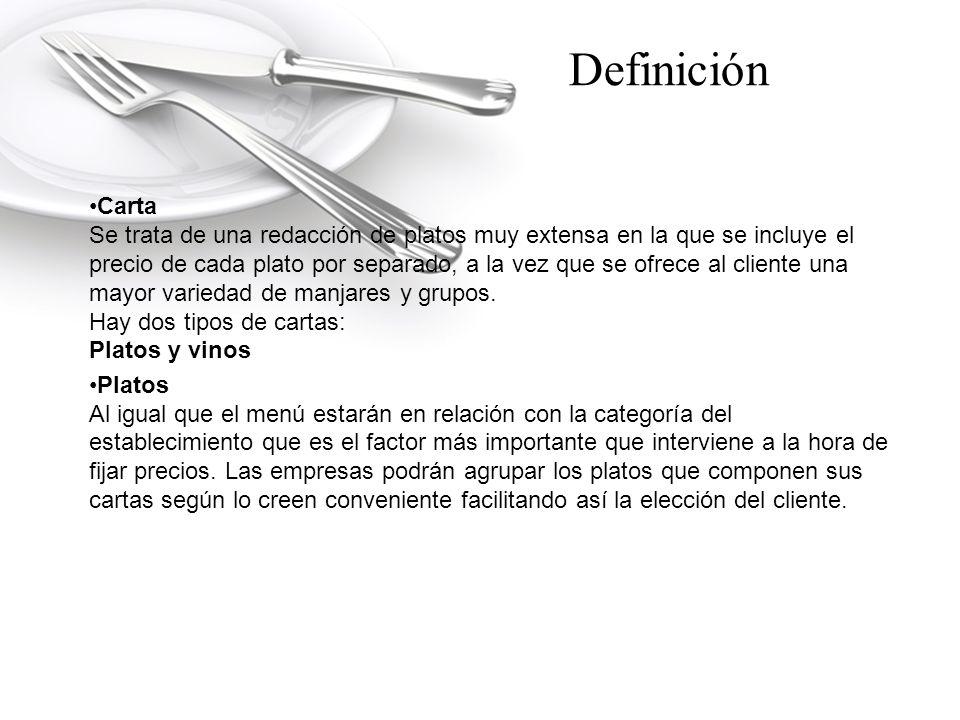 Definición Carta Se trata de una redacción de platos muy extensa en la que se incluye el precio de cada plato por separado, a la vez que se ofrece al cliente una mayor variedad de manjares y grupos.