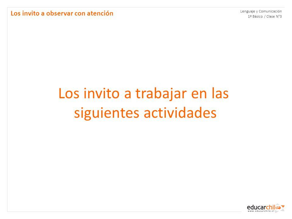 Lenguaje y Comunicación 1º Básico / Clase N°3 Los invito a observar con atención Los invito a trabajar en las siguientes actividades