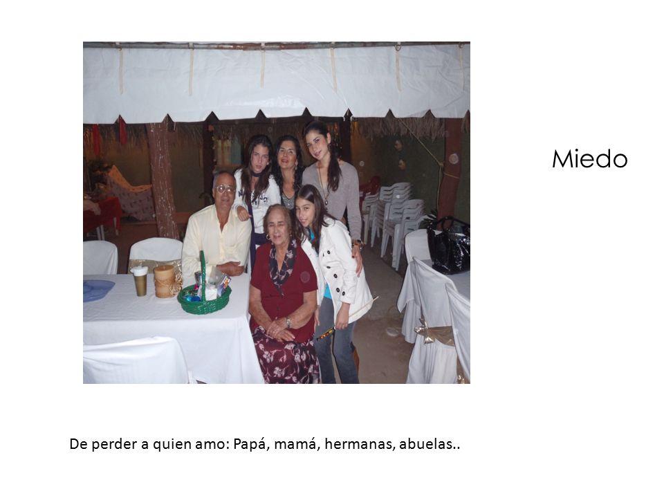 Miedo De perder a quien amo: Papá, mamá, hermanas, abuelas..