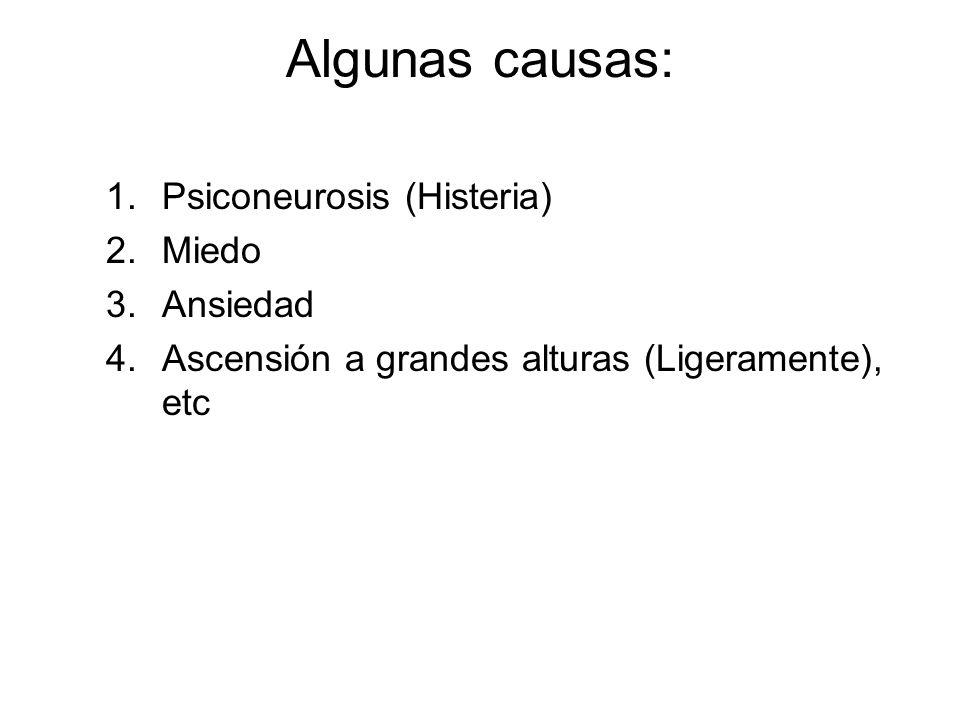 Algunas causas: 1.Psiconeurosis (Histeria) 2.Miedo 3.Ansiedad 4.Ascensión a grandes alturas (Ligeramente), etc