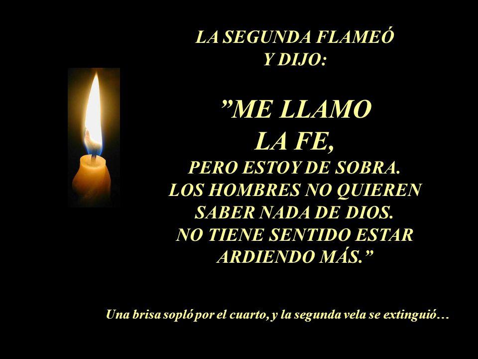 LA SEGUNDA FLAMEÓ Y DIJO: ME LLAMO LA FE, PERO ESTOY DE SOBRA.