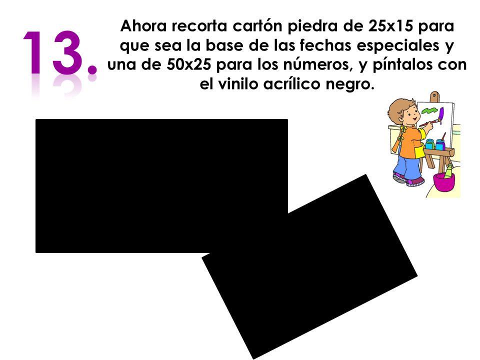 Ahora recorta cartón piedra de 25x15 para que sea la base de las fechas especiales y una de 50x25 para los números, y píntalos con el vinilo acrílico negro.