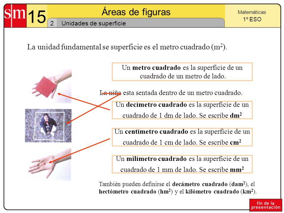 15 Áreas de figuras 1 Matemáticas 1º ESO Área de una superficie El área de una figura es la cantidad de superficie que ocupa.