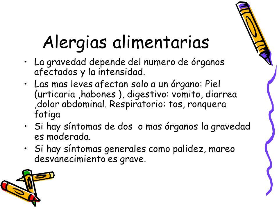 Alergias alimentarias La gravedad depende del numero de órganos afectados y la intensidad.