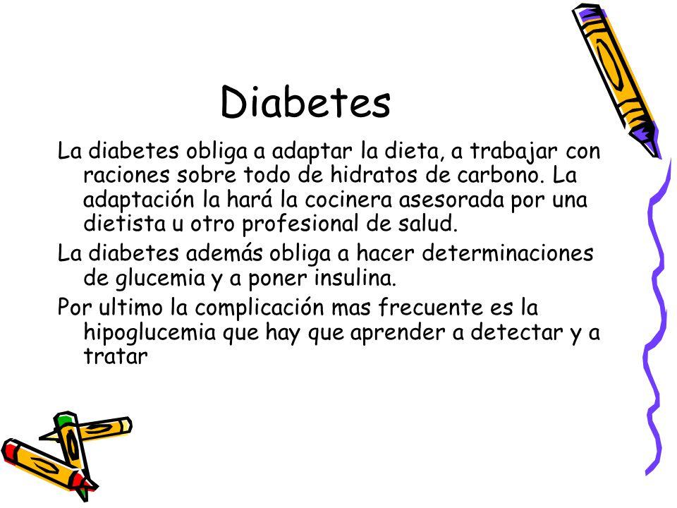 Diabetes La diabetes obliga a adaptar la dieta, a trabajar con raciones sobre todo de hidratos de carbono.