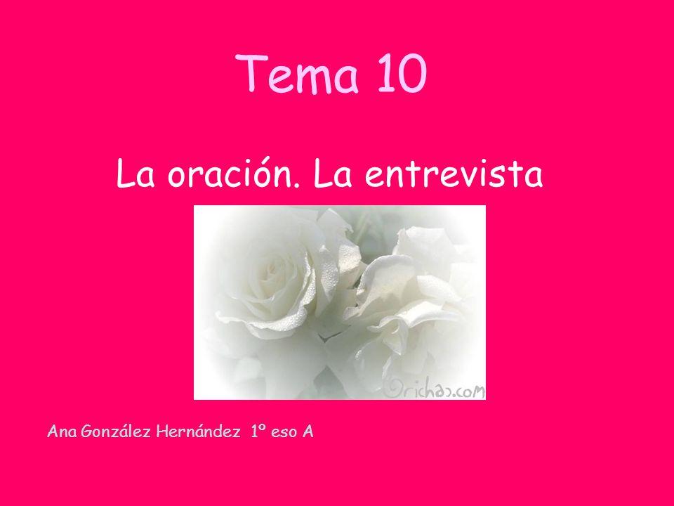 Tema 10 La oración. La entrevista Ana González Hernández 1º eso A