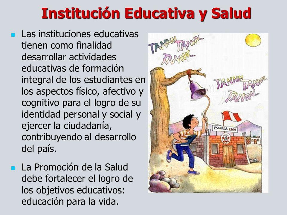 Institución Educativa y Salud Las instituciones educativas tienen como finalidad desarrollar actividades educativas de formación integral de los estud