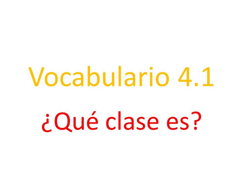 Vocabulario 4.1 ¿Qué clase es?