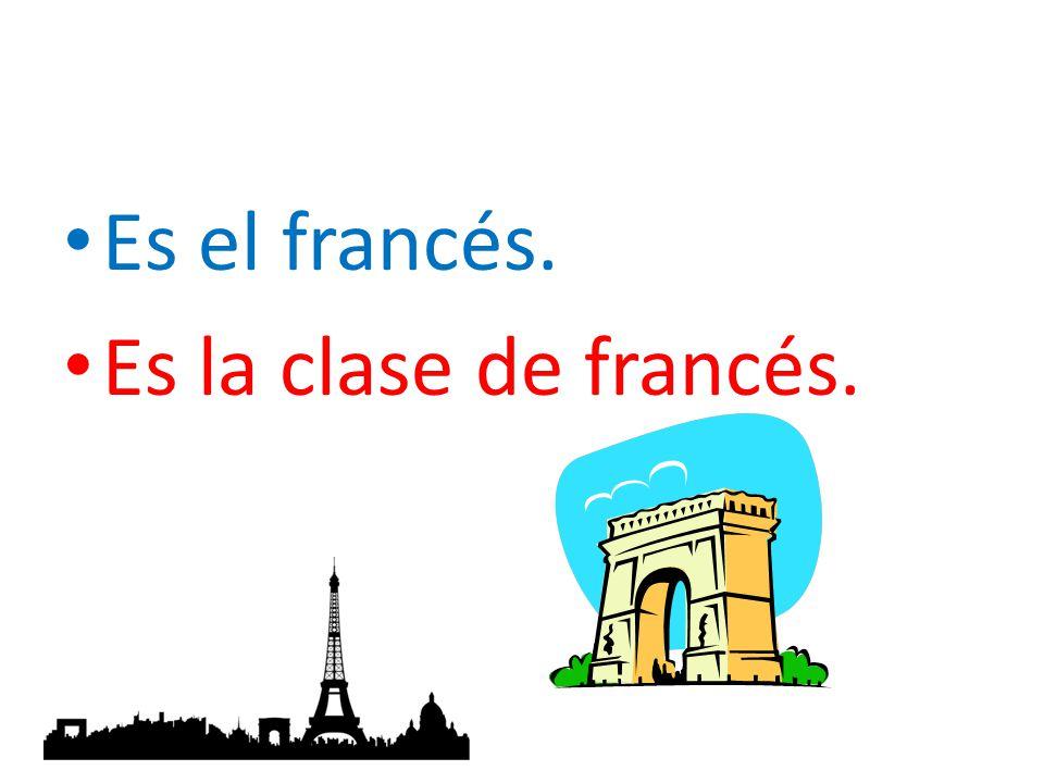 Es el francés. Es la clase de francés.