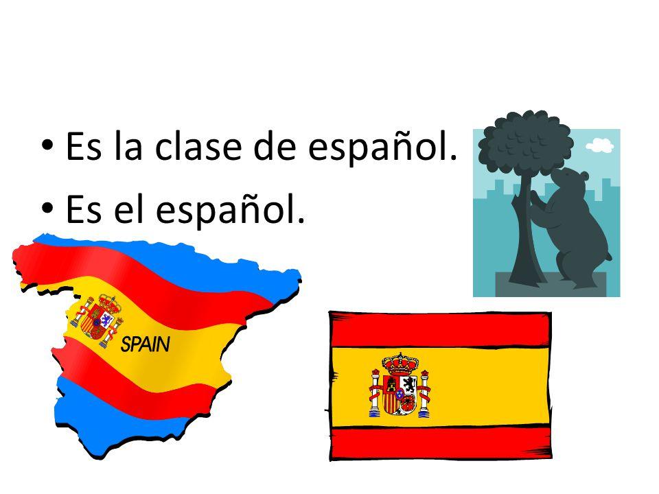 Es la clase de español. Es el español.