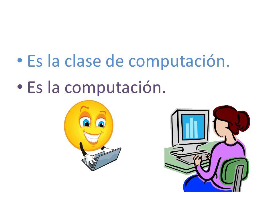 Es la clase de computación. Es la computación.