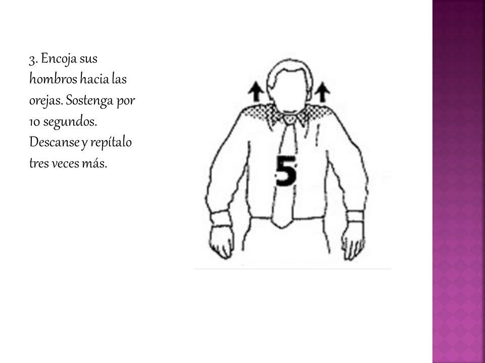 3.Encoja sus hombros hacia las orejas. Sostenga por 10 segundos.