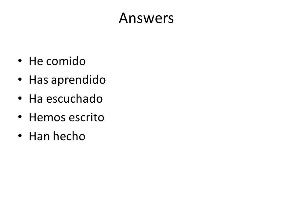 Answers He comido Has aprendido Ha escuchado Hemos escrito Han hecho