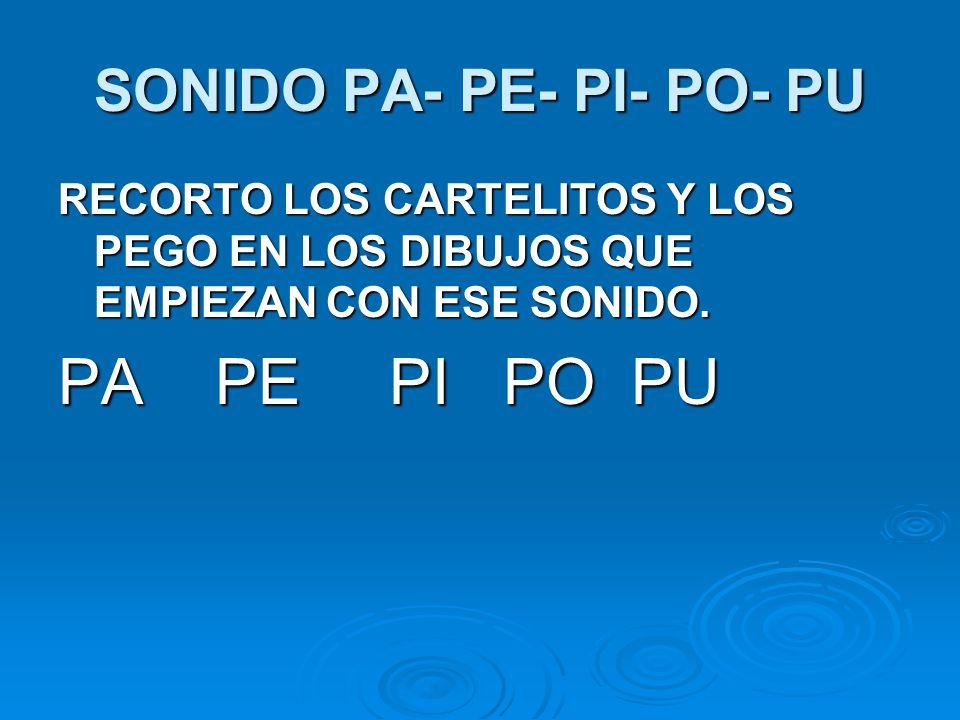 SONIDO PA- PE- PI- PO- PU RECORTO LOS CARTELITOS Y LOS PEGO EN LOS DIBUJOS QUE EMPIEZAN CON ESE SONIDO.