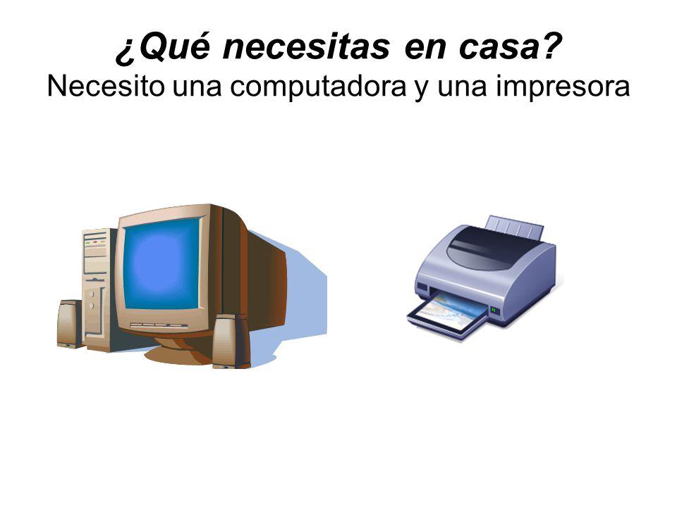 ¿Qué necesitas en casa? Necesito una computadora y una impresora