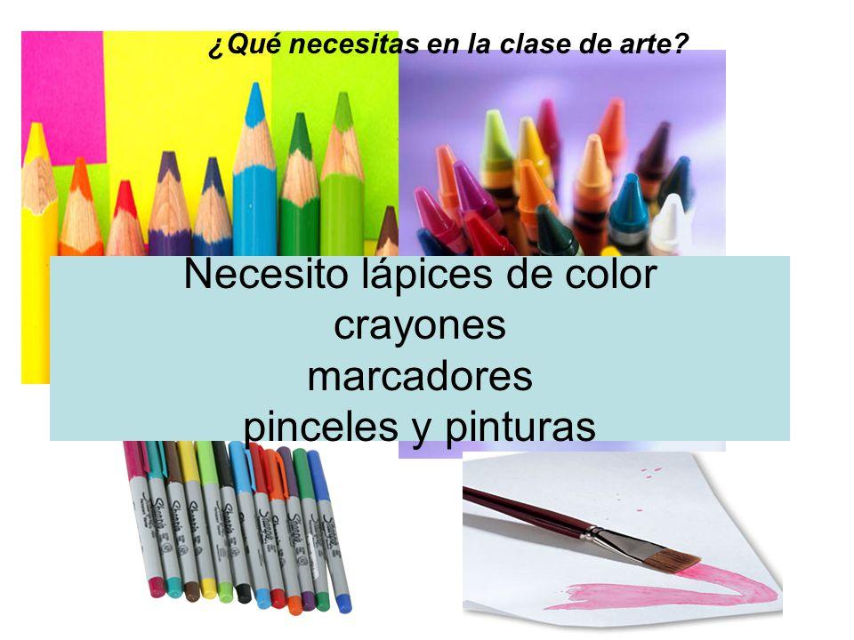 Necesito lápices de color crayones marcadores pinceles y pinturas ¿Qué necesitas en la clase de arte?