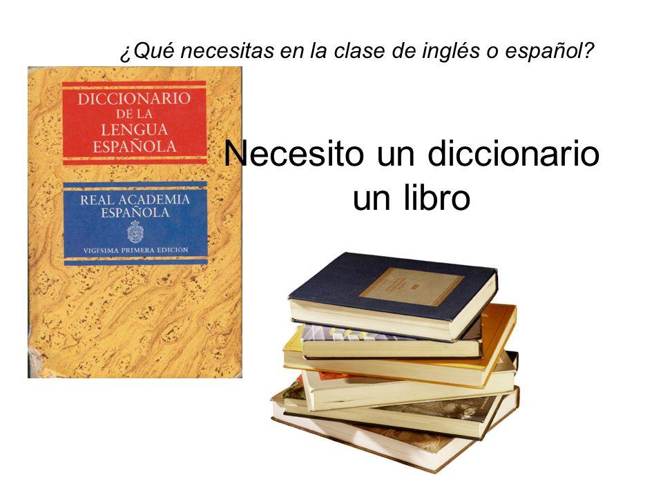 Necesito un diccionario un libro ¿Qué necesitas en la clase de inglés o español?