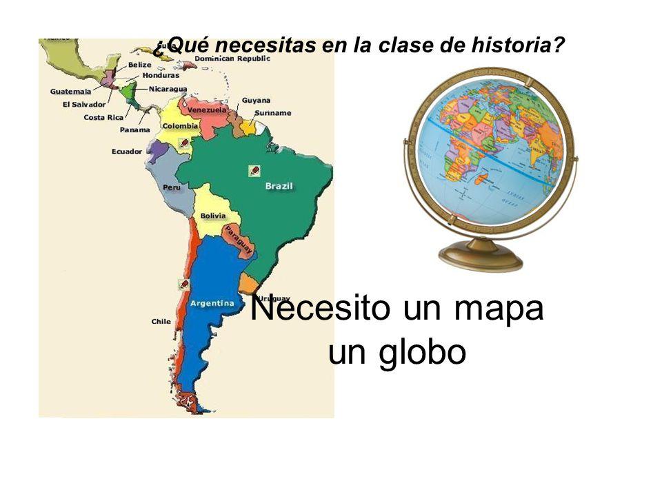 Necesito un mapa un globo ¿Qué necesitas en la clase de historia?