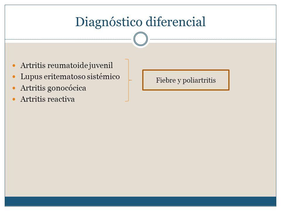 Diagnóstico diferencial Artritis reumatoide juvenil Lupus eritematoso sistémico Artritis gonocócica Artritis reactiva Fiebre y poliartritis