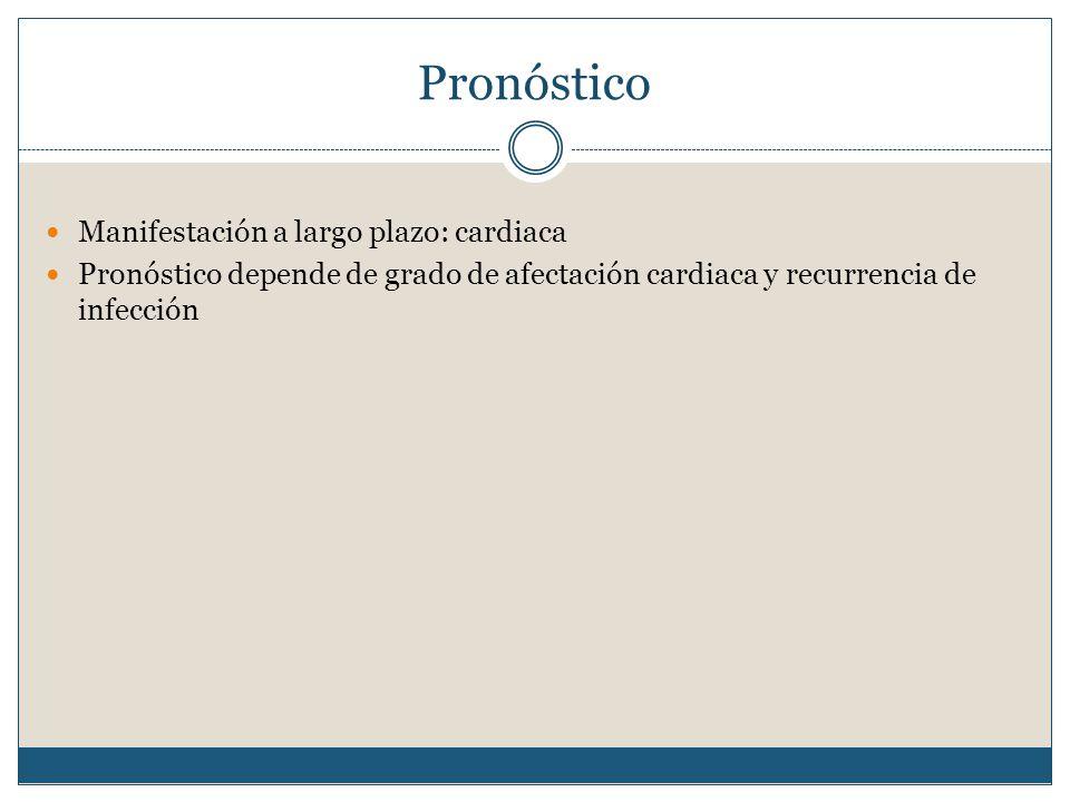 Pronóstico Manifestación a largo plazo: cardiaca Pronóstico depende de grado de afectación cardiaca y recurrencia de infección