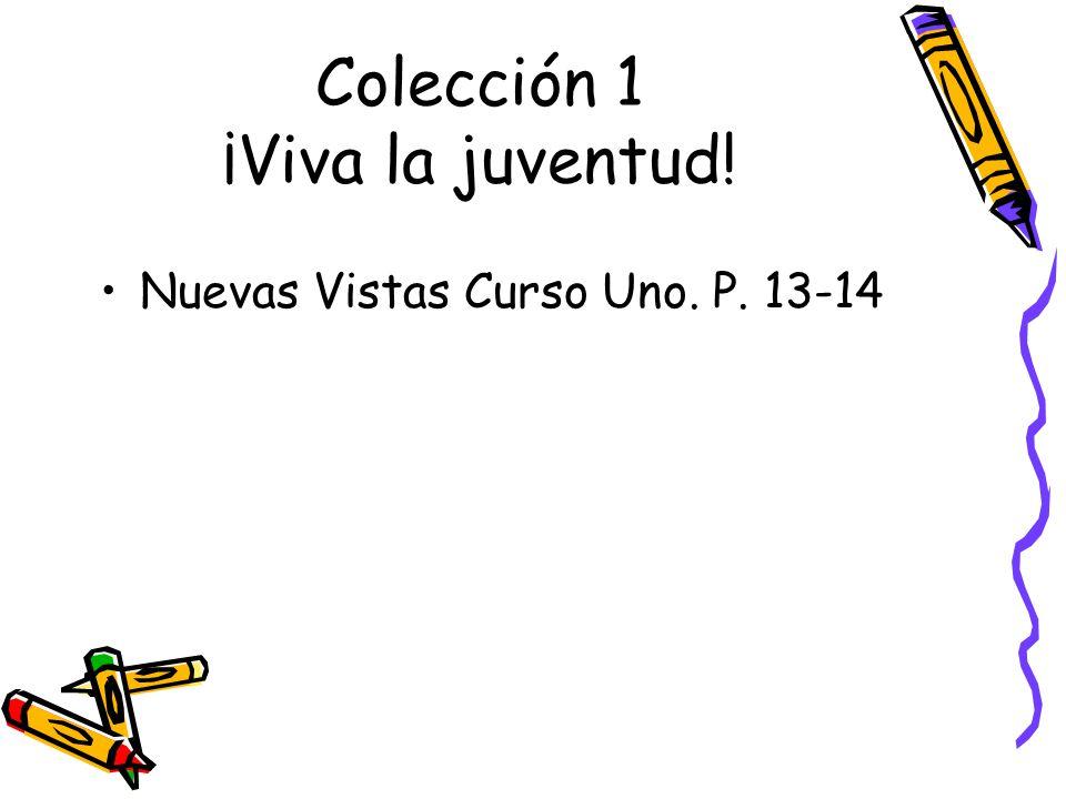 Colección 1 ¡Viva la juventud! Nuevas Vistas Curso Uno. P. 13-14