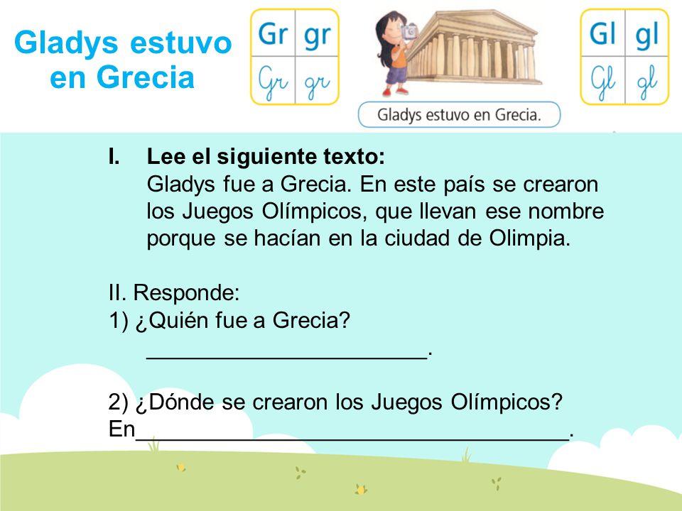 Gladys estuvo en Grecia I.Lee el siguiente texto: Gladys fue a Grecia.