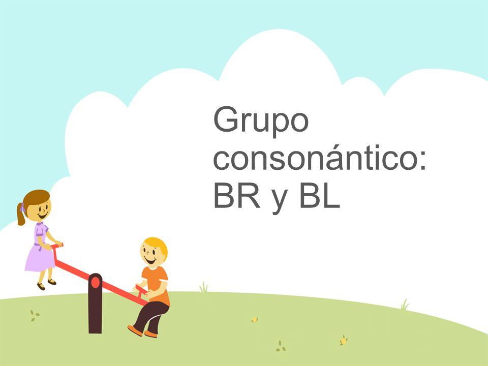 Grupo consonántico: BR y BL