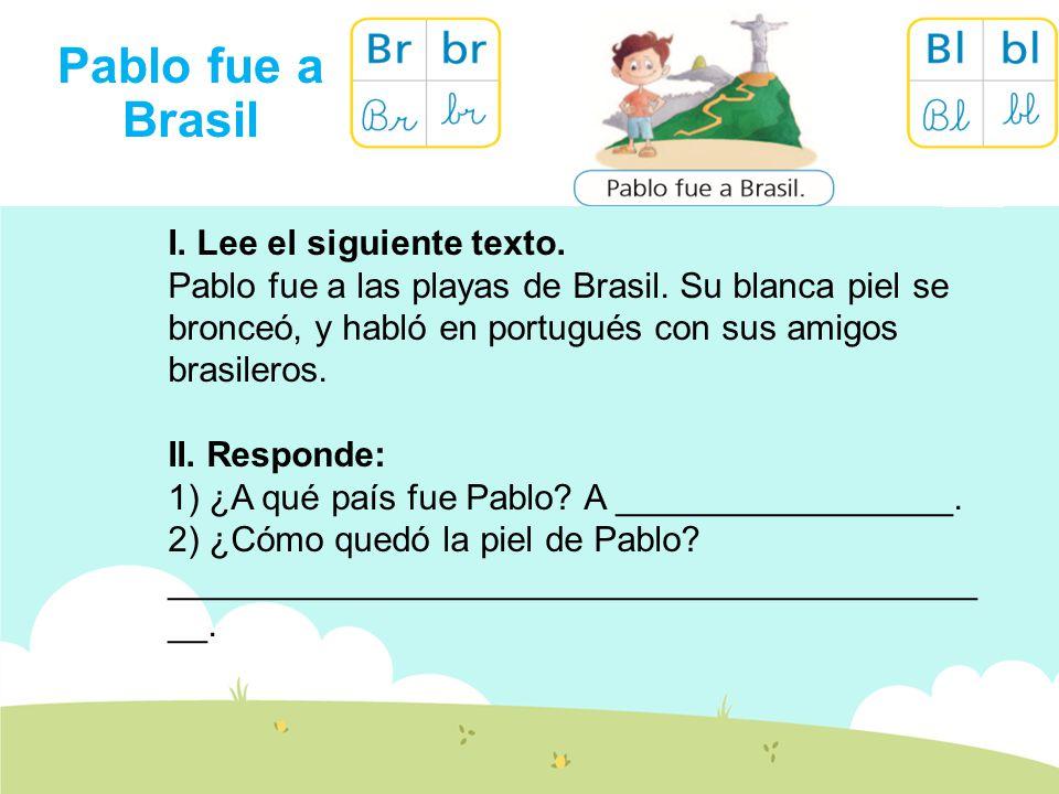 Pablo fue a Brasil I.Lee el siguiente texto. Pablo fue a las playas de Brasil.