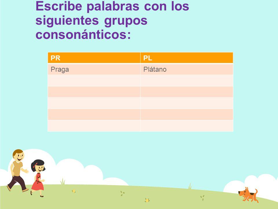 PRPL PragaPlátano Escribe palabras con los siguientes grupos consonánticos:
