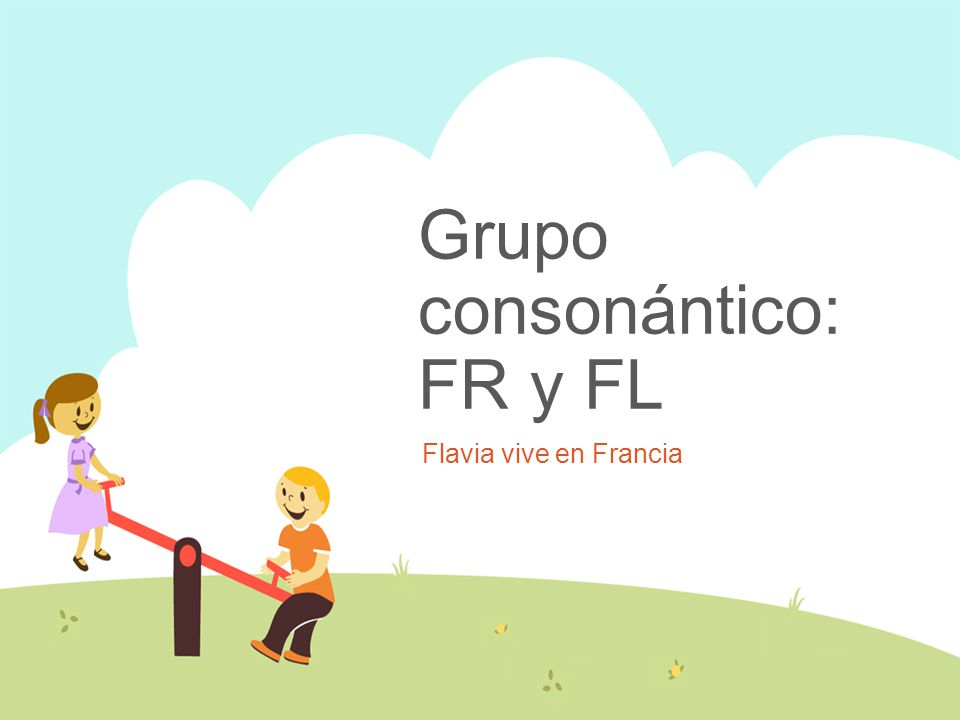 Grupo consonántico: FR y FL Flavia vive en Francia