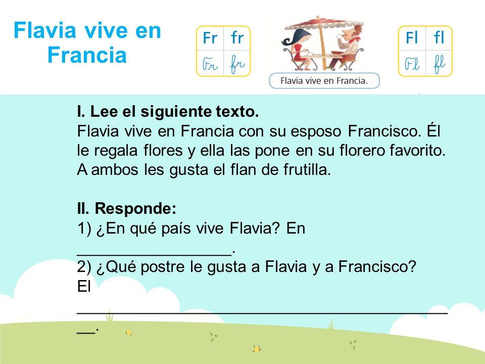 I.Lee el siguiente texto. Flavia vive en Francia con su esposo Francisco.