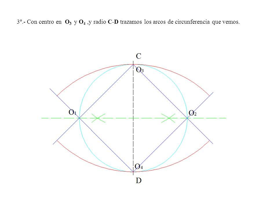 3º.- Con centro en O 3 y O 4,y radio C-D trazamos los arcos de circunferencia que vemos.