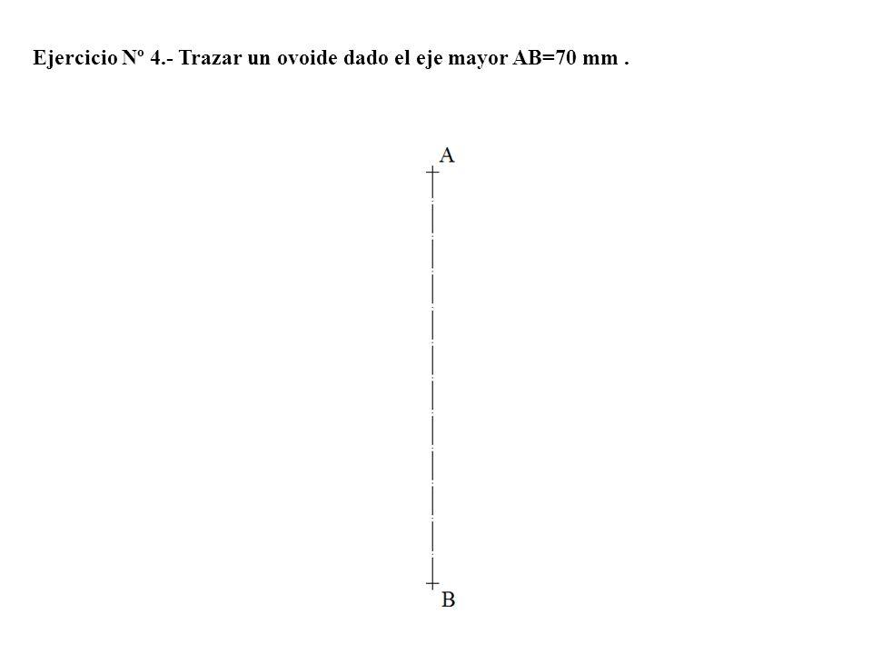 Ejercicio Nº 4.- Trazar un ovoide dado el eje mayor AB=70 mm.