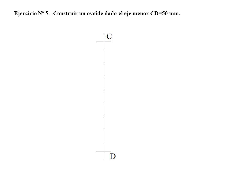 Ejercicio Nº 5.- Construir un ovoide dado el eje menor CD=50 mm.