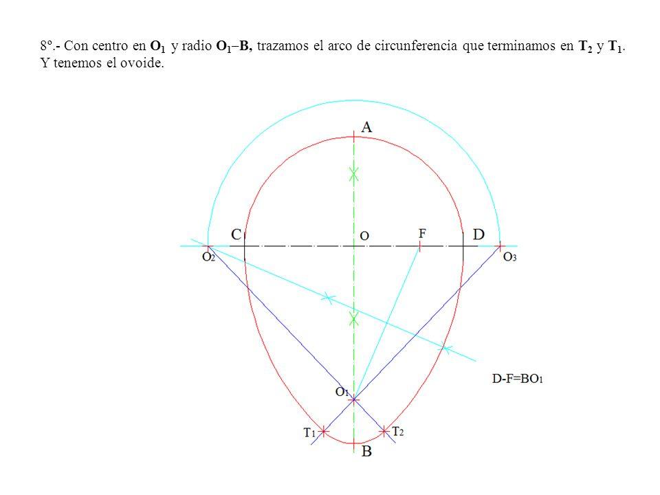 8º.- Con centro en O 1 y radio O 1 –B, trazamos el arco de circunferencia que terminamos en T 2 y T 1.