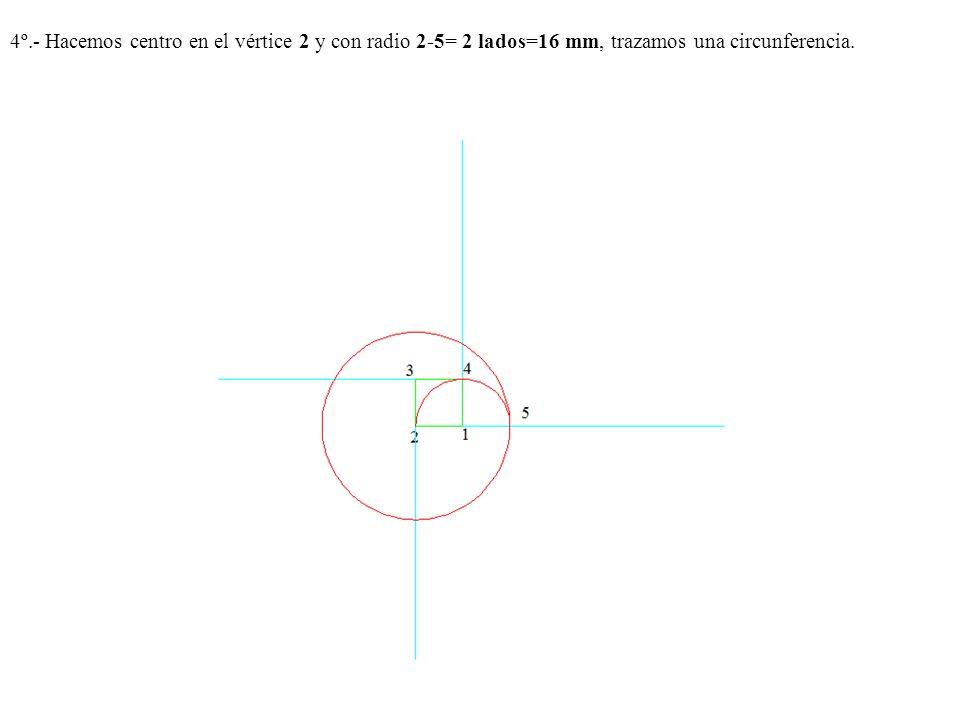 4º.- Hacemos centro en el vértice 2 y con radio 2-5= 2 lados=16 mm, trazamos una circunferencia.