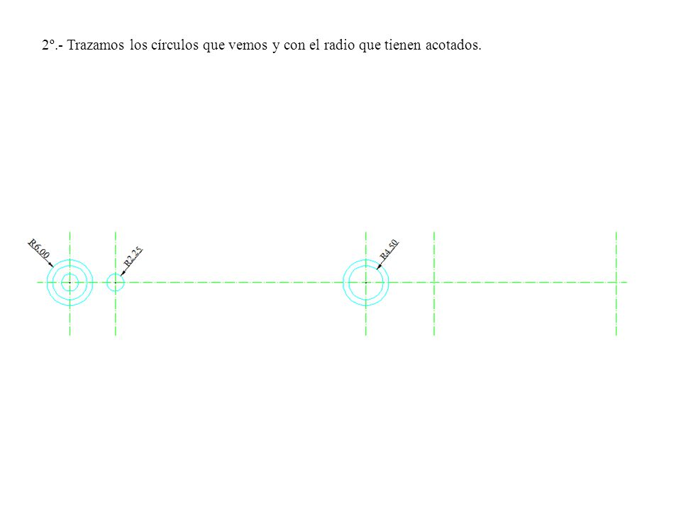 2º.- Trazamos los círculos que vemos y con el radio que tienen acotados.