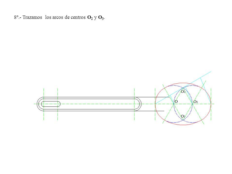 8º.- Trazamos los arcos de centros O 2 y O 3.