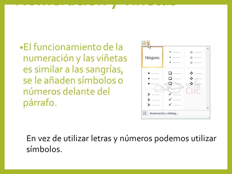 Numeración y viñetas El funcionamiento de la numeración y las viñetas es similar a las sangrías, se le añaden símbolos o números delante del párrafo.