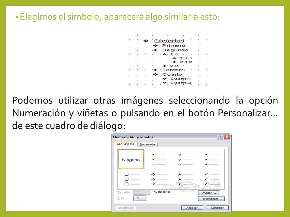 Elegimos el símbolo, aparecerá algo similar a esto: Podemos utilizar otras imágenes seleccionando la opción Numeración y viñetas o pulsando en el botó