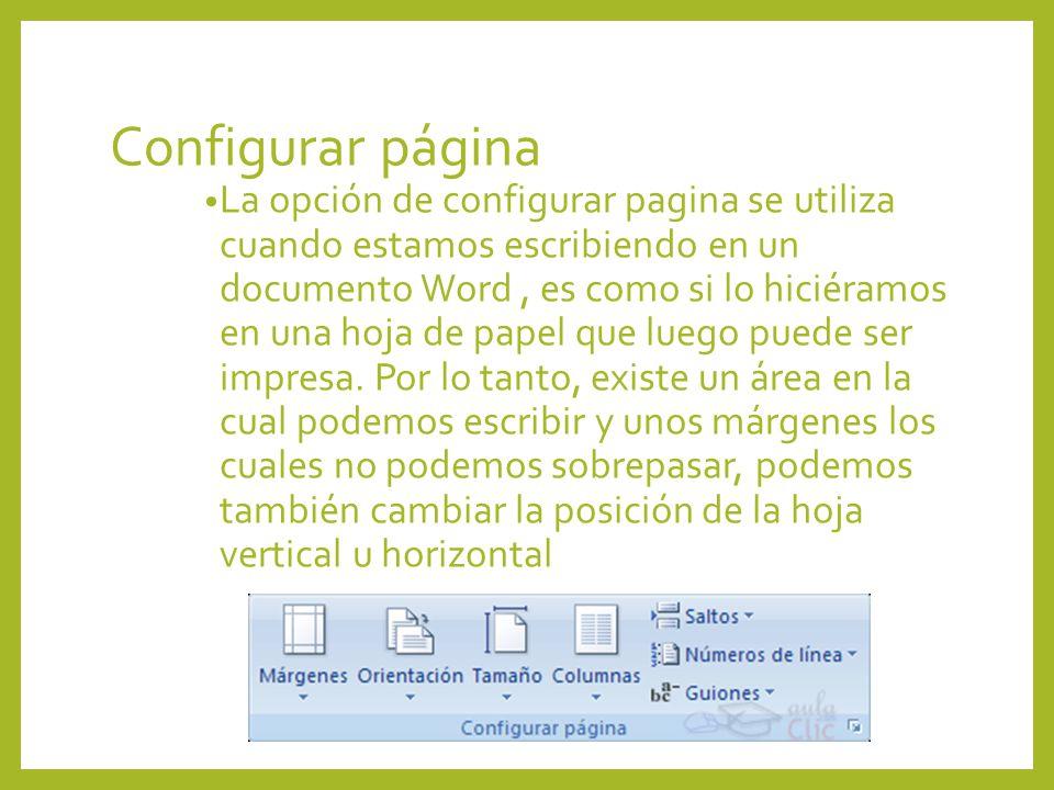 Configurar página La opción de configurar pagina se utiliza cuando estamos escribiendo en un documento Word, es como si lo hiciéramos en una hoja de p