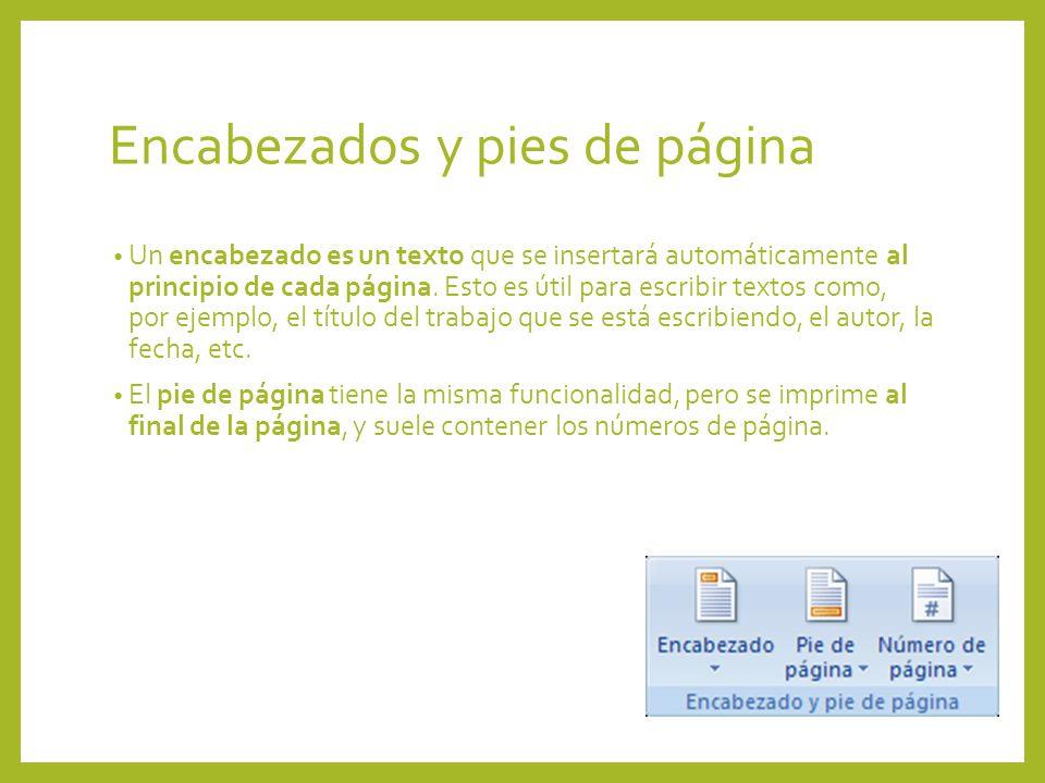 Encabezados y pies de página Un encabezado es un texto que se insertará automáticamente al principio de cada página. Esto es útil para escribir textos
