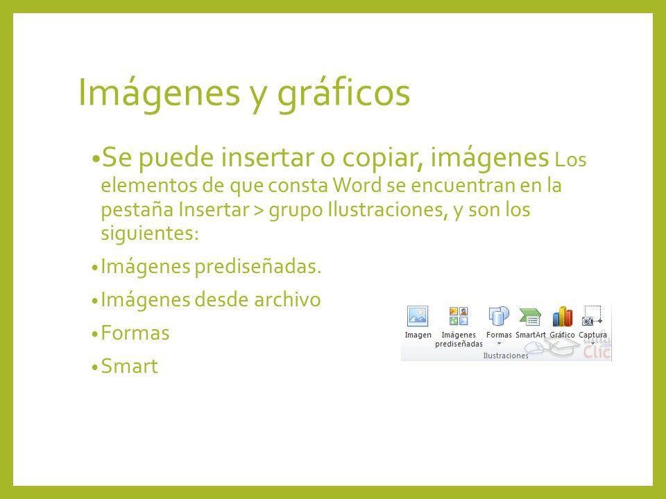 Imágenes y gráficos Se puede insertar o copiar, imágenes Los elementos de que consta Word se encuentran en la pestaña Insertar > grupo Ilustraciones,