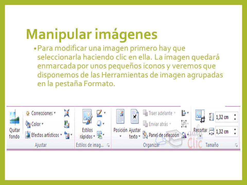 Manipular imágenes Para modificar una imagen primero hay que seleccionarla haciendo clic en ella. La imagen quedará enmarcada por unos pequeños iconos